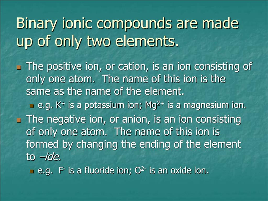 Binary ionic compounds are made up of only two elements.