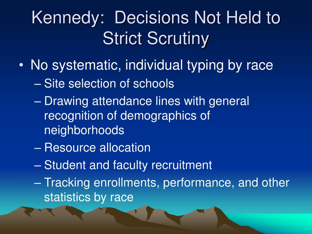 Kennedy:  Decisions Not Held to Strict Scrutiny