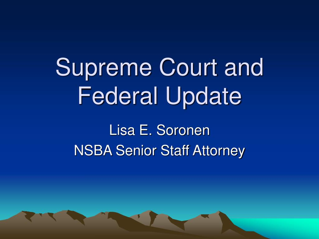 Supreme Court and Federal Update