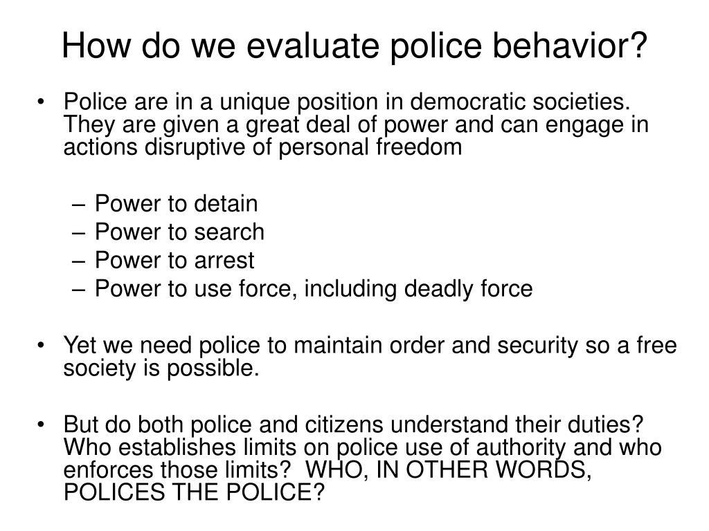 How do we evaluate police behavior?