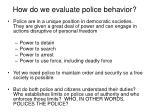 how do we evaluate police behavior