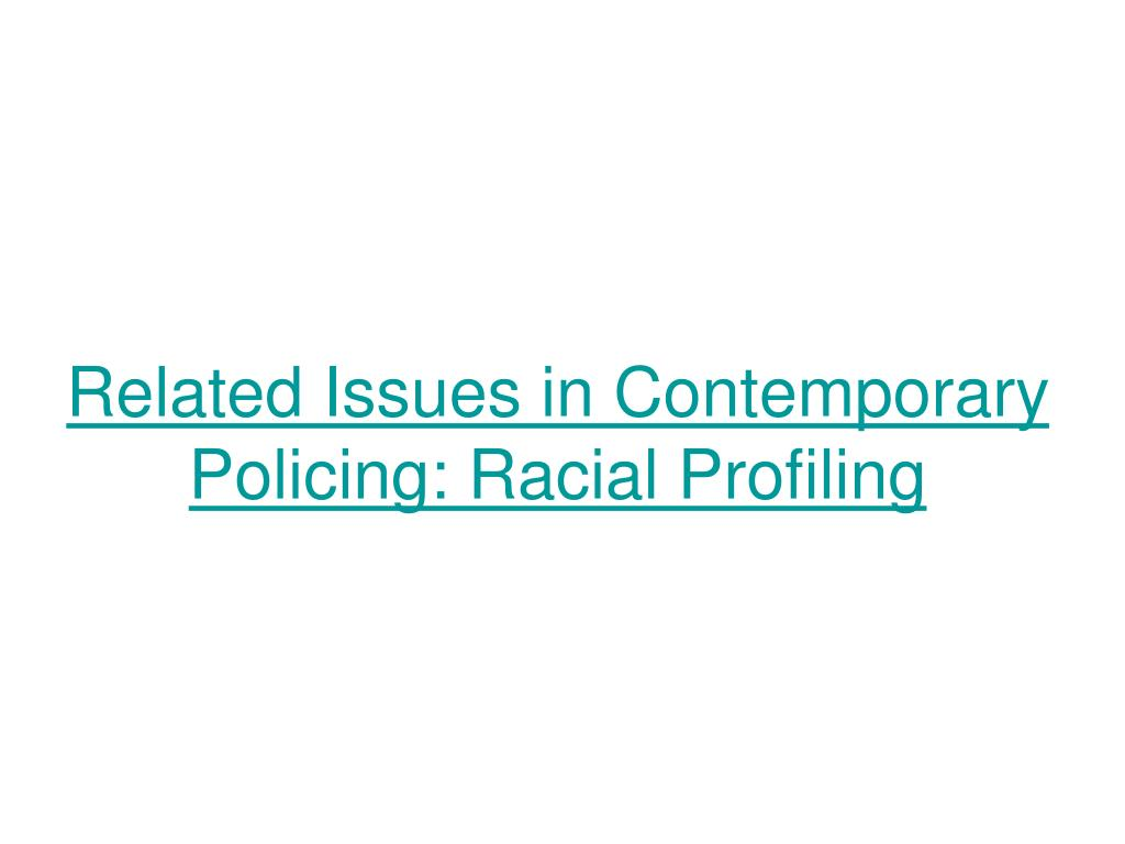 Related Issues in Contemporary Policing: Racial Profiling