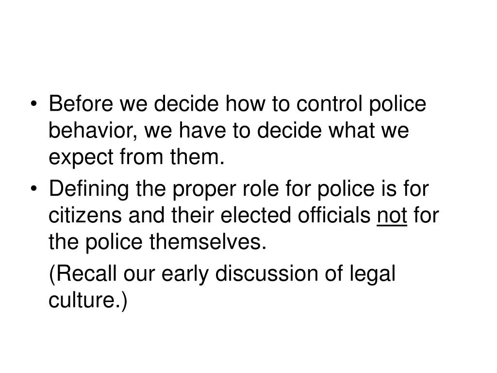 Before we decide how to control police behavior, we have to decide what we expect from them.