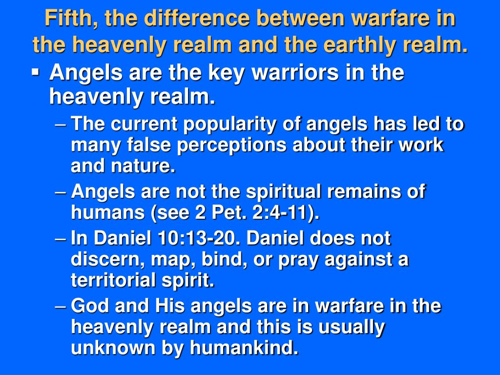 Fifth, the difference between warfare in the heavenly realm and the earthly realm.