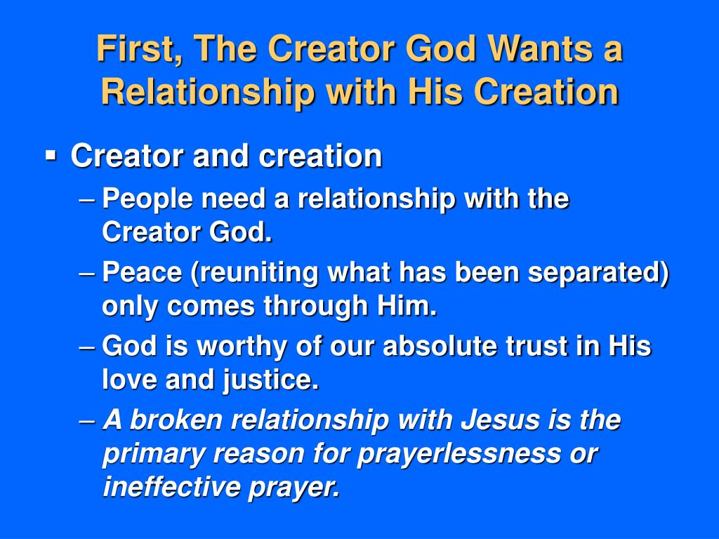 First, The Creator God Wants a Relationship with His Creation