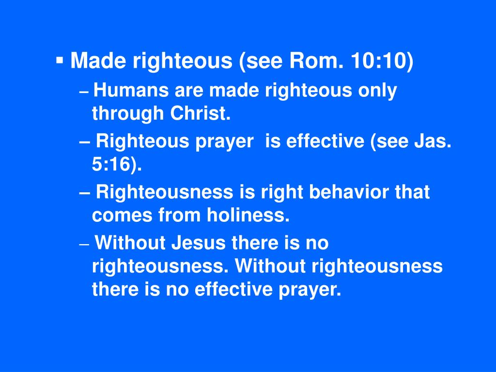 Made righteous (see Rom. 10:10)