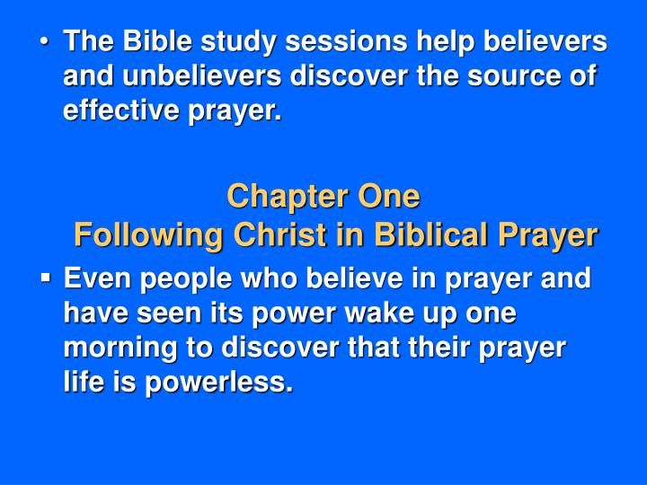 The Bible study sessions help believers and unbelievers discover the source of effective prayer.