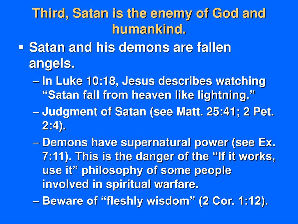 Third, Satan is the enemy of God and humankind.