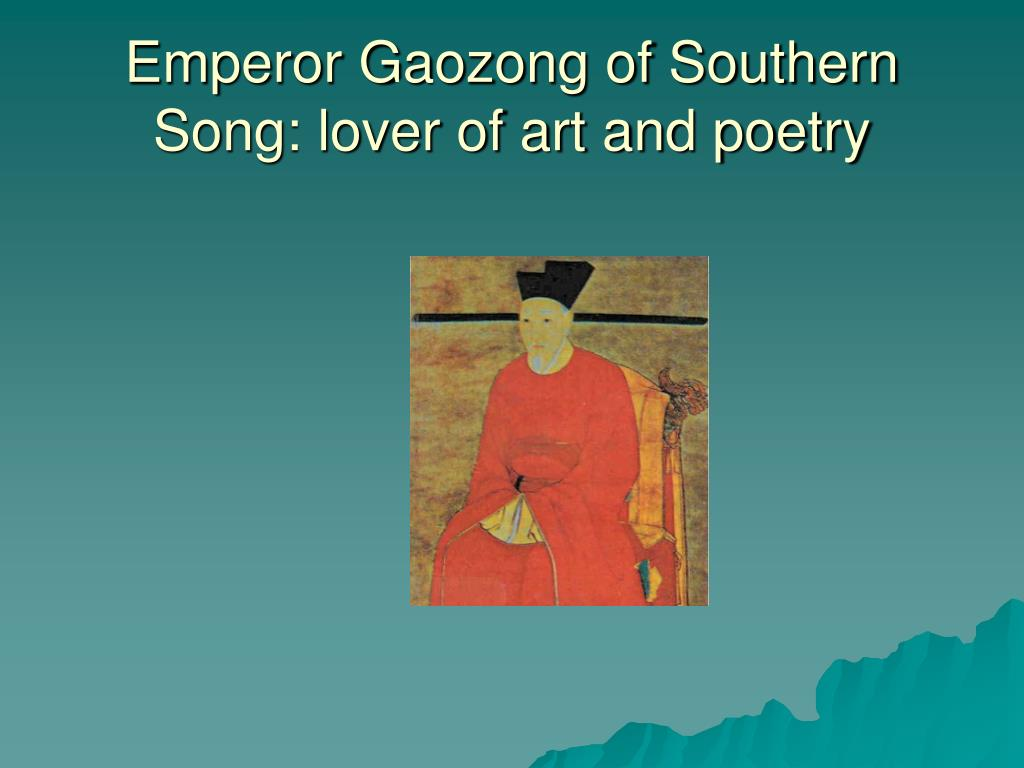 Emperor Gaozong of Southern Song: lover of art and poetry