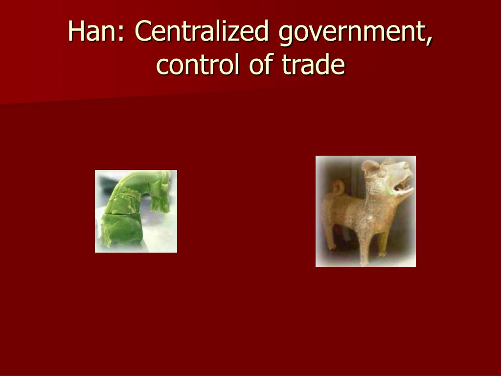 Han: Centralized government, control of trade