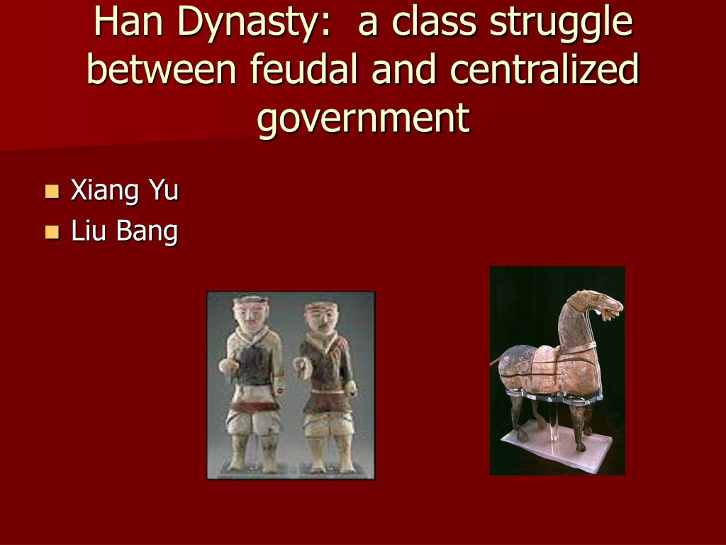 Han Dynasty:  a class struggle between feudal and centralized government