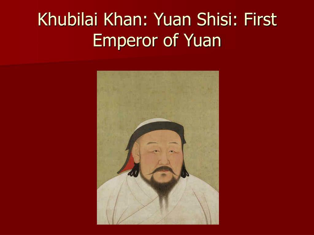 Khubilai Khan: Yuan Shisi: First Emperor of Yuan