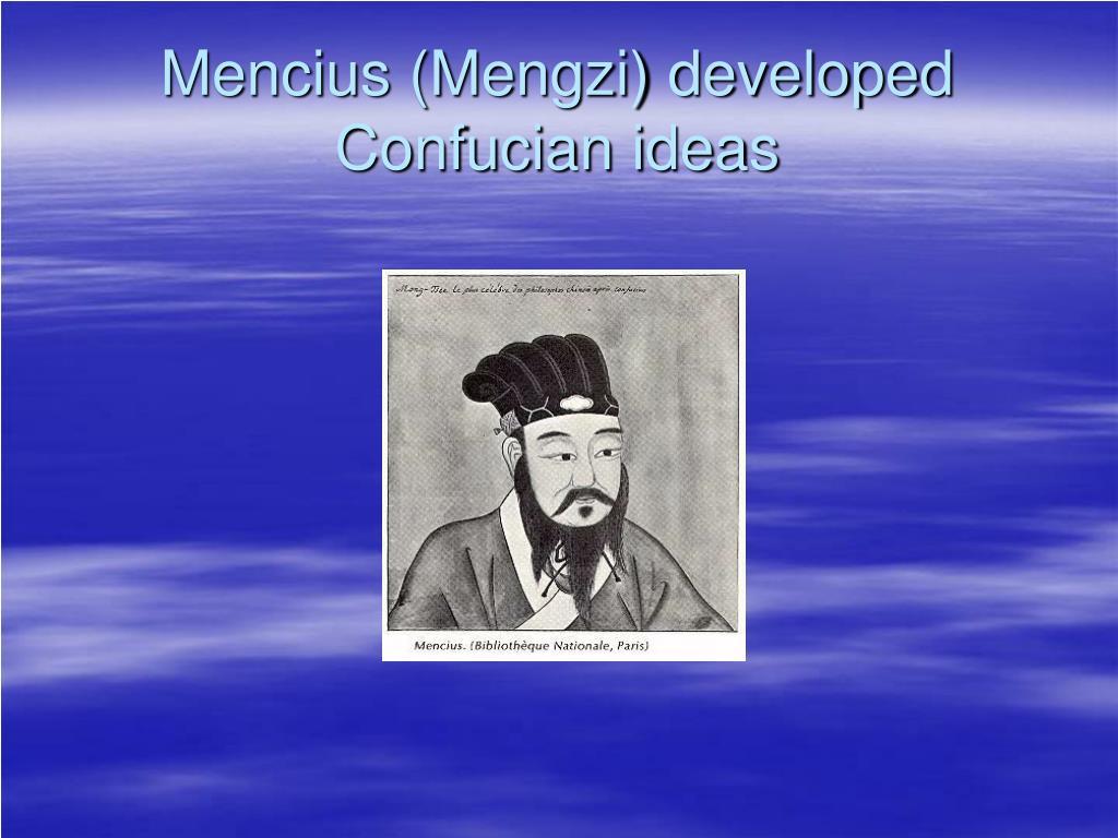 Mencius (Mengzi) developed Confucian ideas