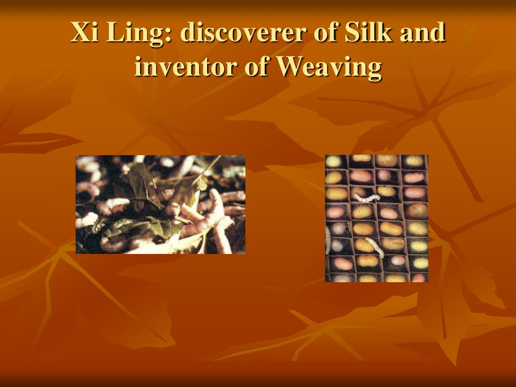 Xi Ling: discoverer of Silk and inventor of Weaving