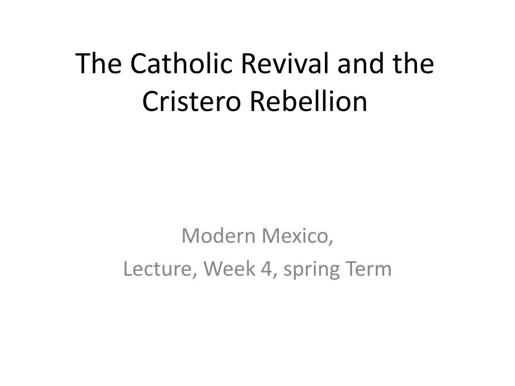 The Catholic Revival and the Cristero Rebellion