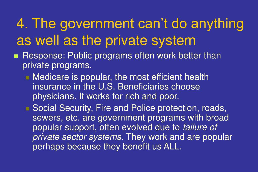 4. The government can't do anything as well as the private system