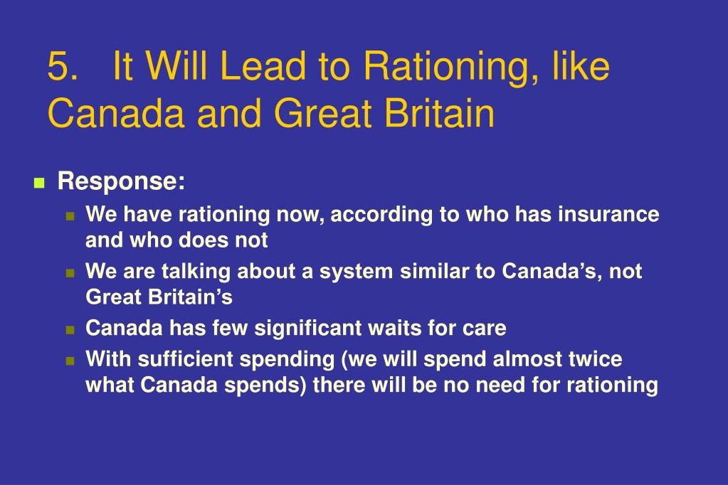 5.  It Will Lead to Rationing, like Canada and Great Britain