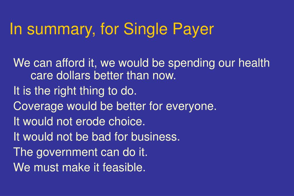 In summary, for Single Payer
