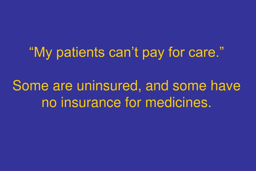 """My patients can't pay for care."""