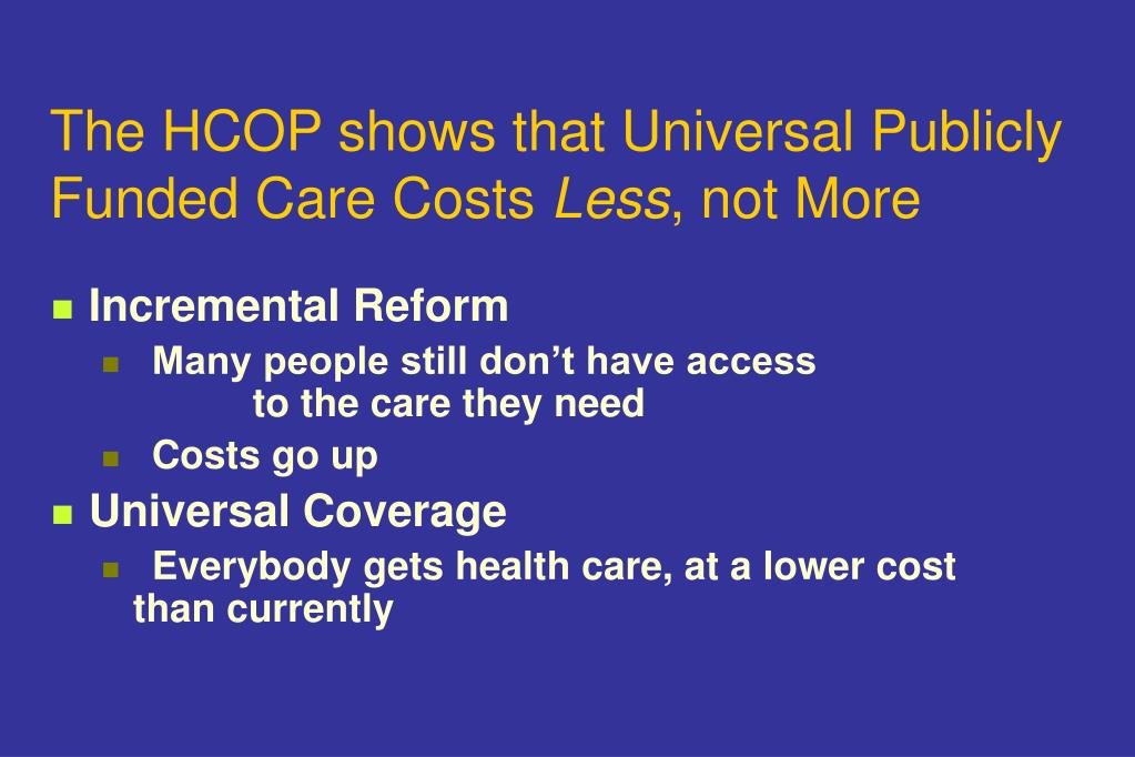 The HCOP shows that Universal Publicly Funded Care Costs