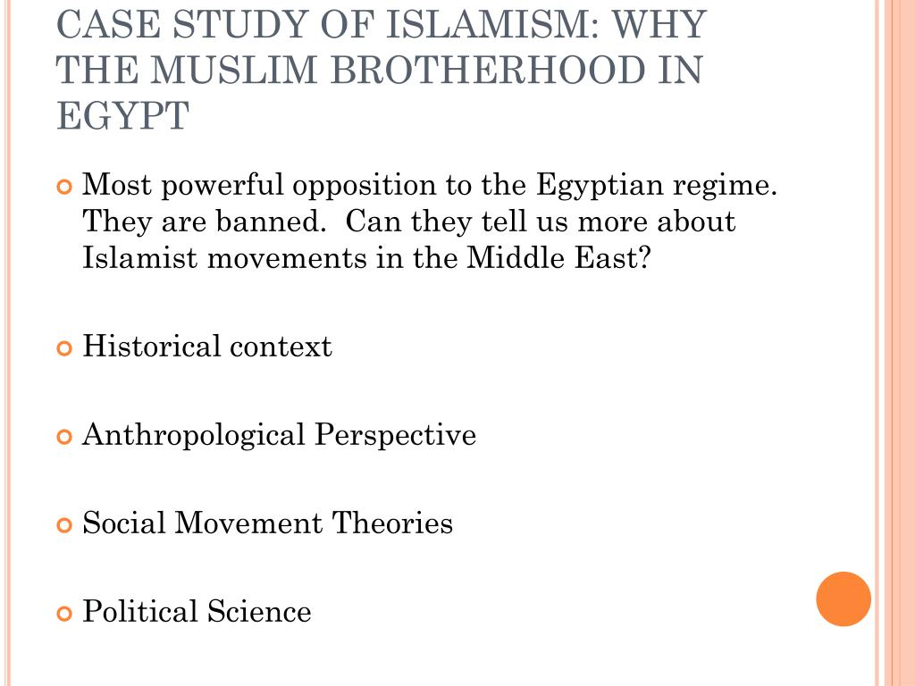 CASE STUDY OF ISLAMISM: WHY THE MUSLIM BROTHERHOOD IN EGYPT