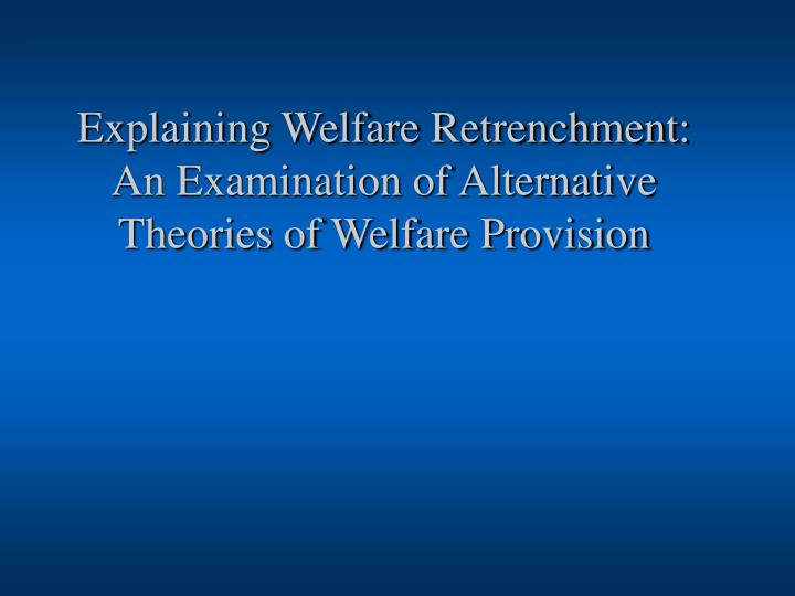 Explaining welfare retrenchment an examination of alternative theories of welfare provision