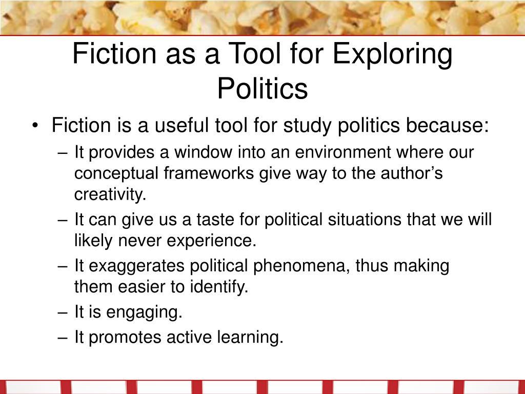 Fiction as a Tool for Exploring Politics