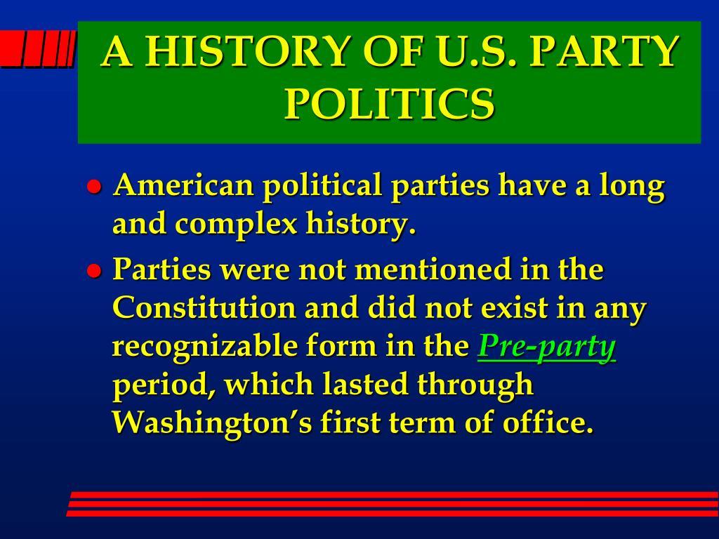A HISTORY OF U.S. PARTY POLITICS