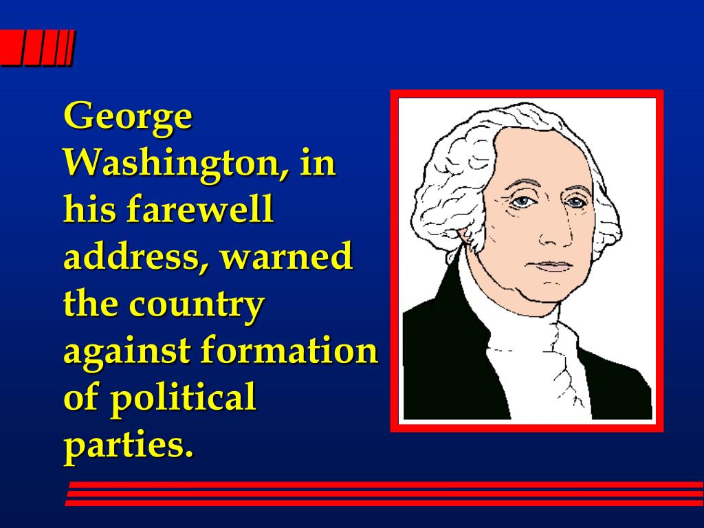 George Washington, in his farewell address, warned the country against formation of political parties.