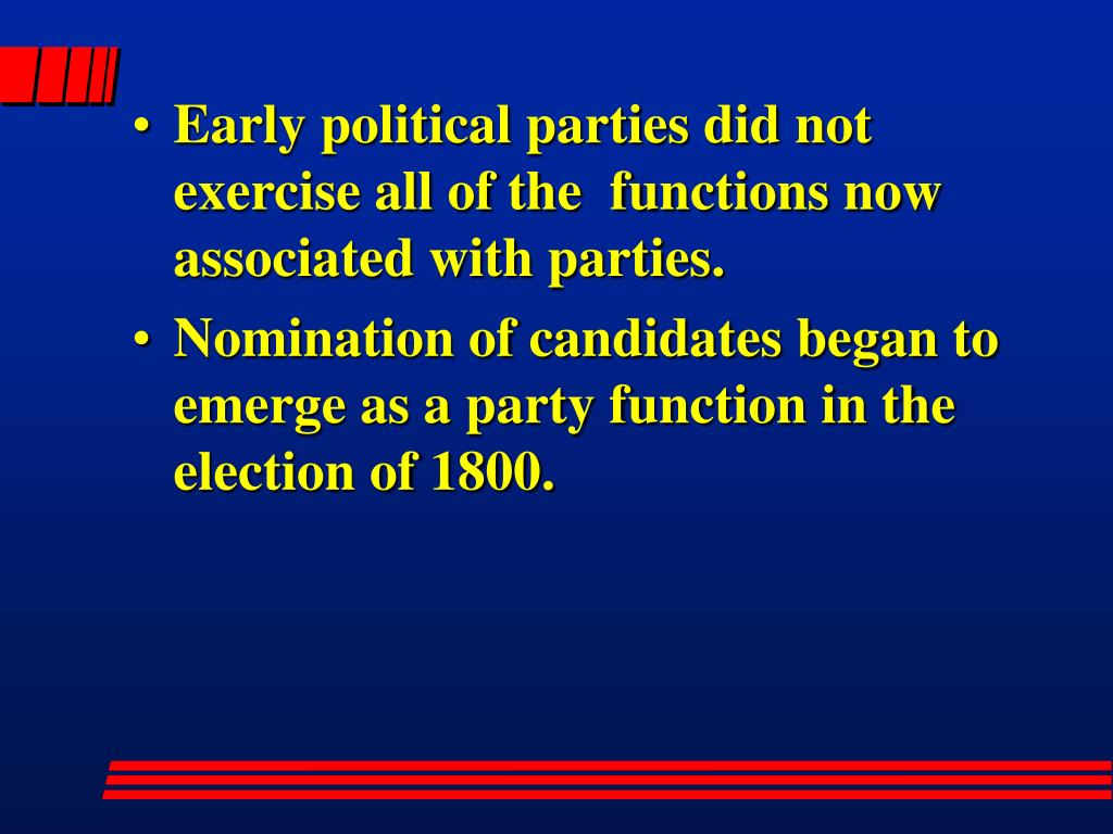 Early political parties did not exercise all of the  functions now associated with parties.