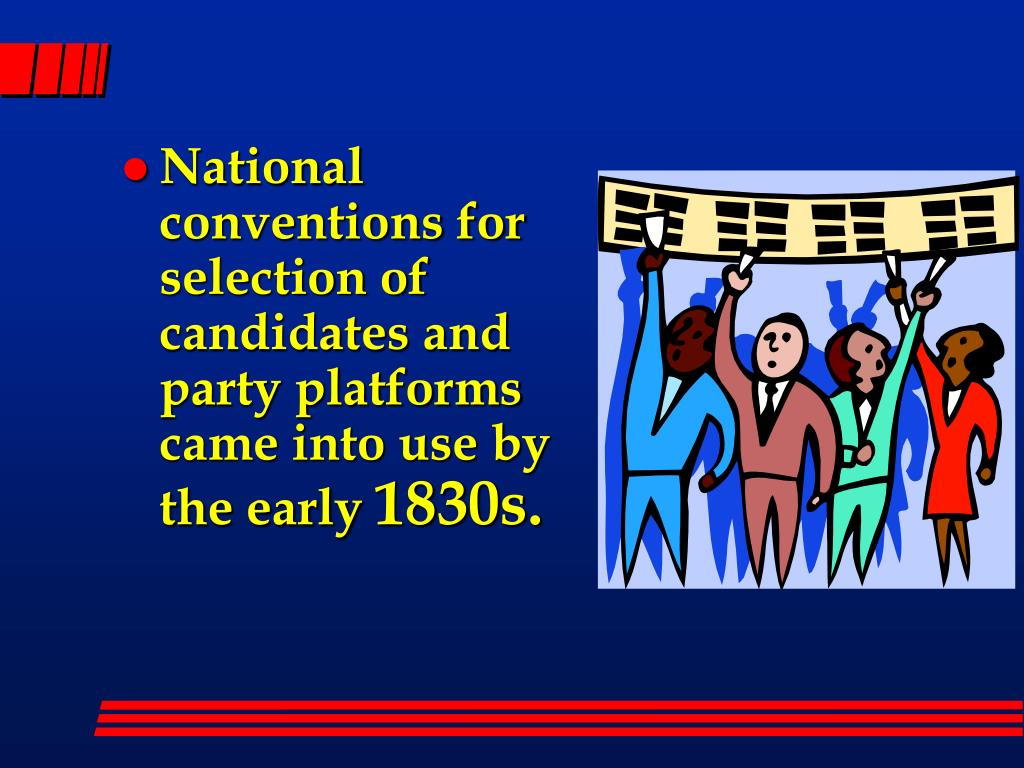 National conventions for selection of candidates and party platforms came into use by the early