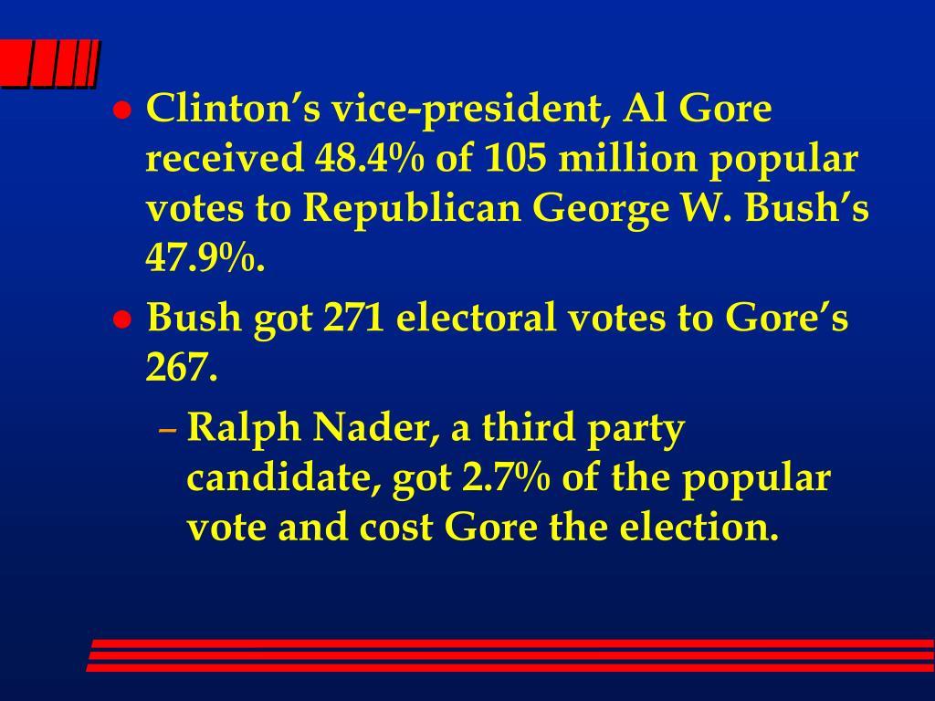 Clinton's vice-president, Al Gore received 48.4% of 105 million popular votes to Republican George W. Bush's 47.9%.