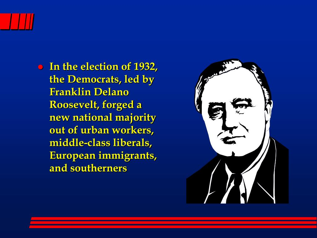 In the election of 1932, the Democrats, led by Franklin Delano Roosevelt, forged a new national majority out of urban workers, middle-class liberals, European immigrants, and southerners