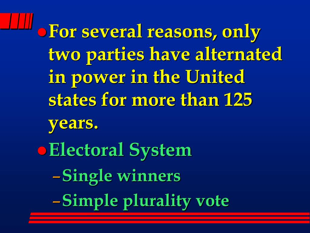 For several reasons, only two parties have alternated in power in the United states for more than 125 years.