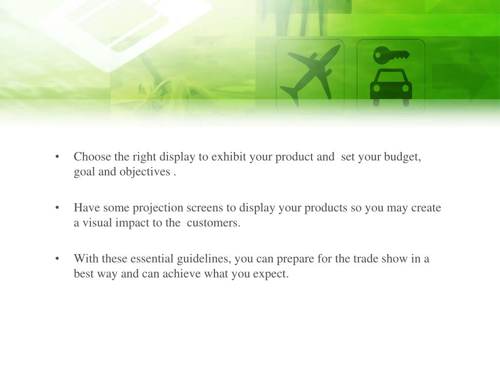 Choose the right display to exhibit your product and  set your budget, goal and objectives .