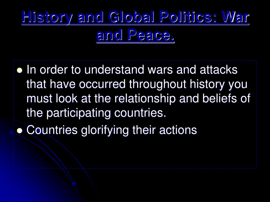 History and Global Politics: War and Peace.
