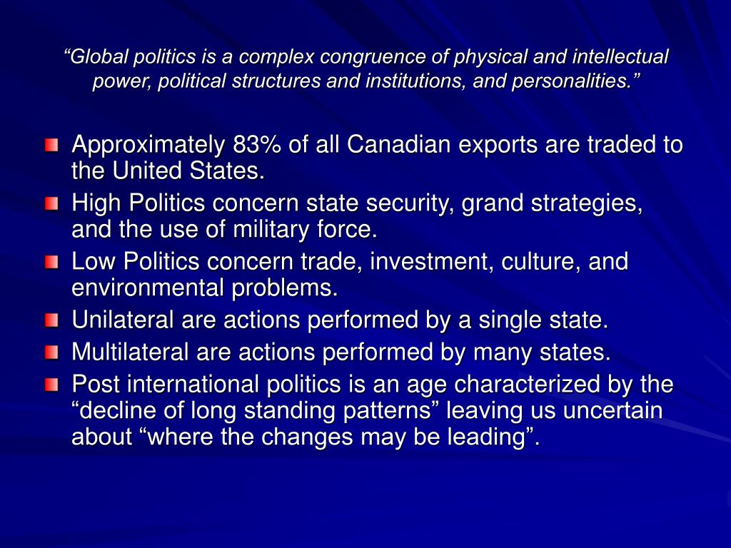 """""""Global politics is a complex congruence of physical and intellectual power, political structures and institutions, and personalities."""""""