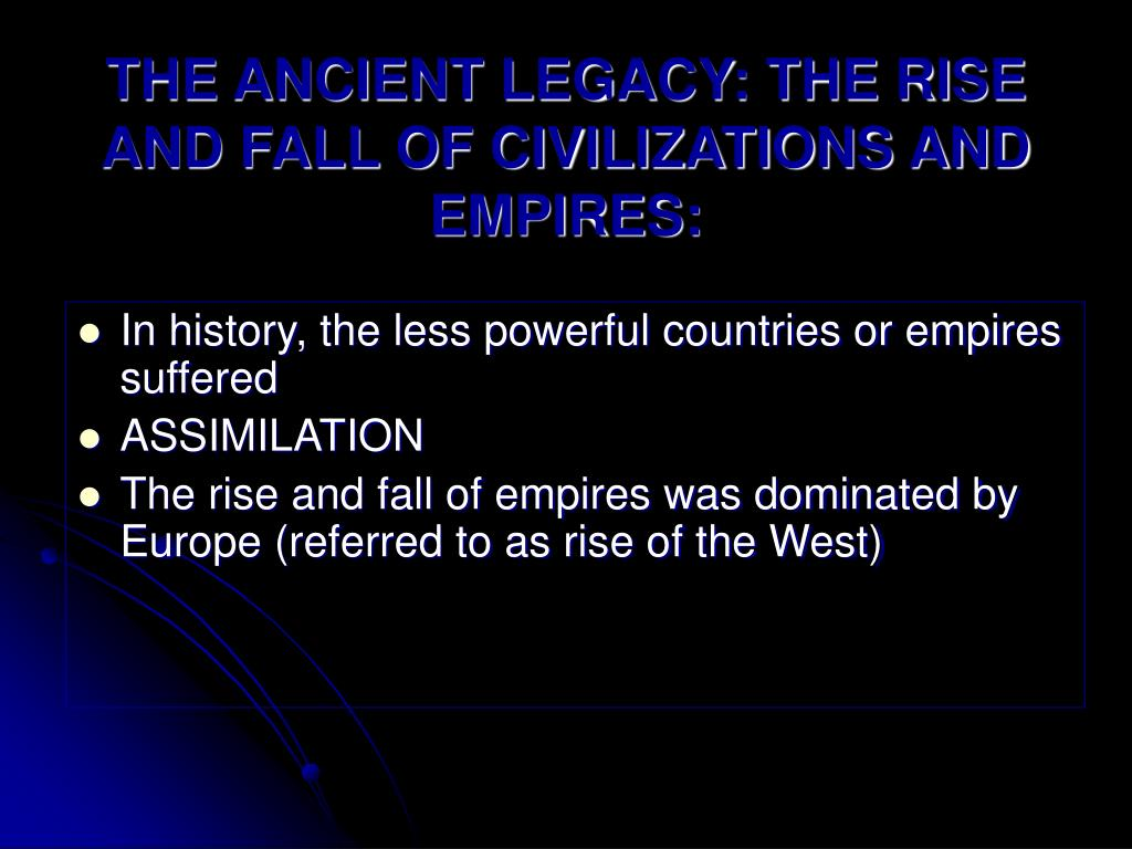 THE ANCIENT LEGACY: THE RISE AND FALL OF CIVILIZATIONS AND EMPIRES: