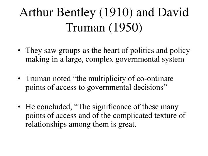 Arthur bentley 1910 and david truman 1950