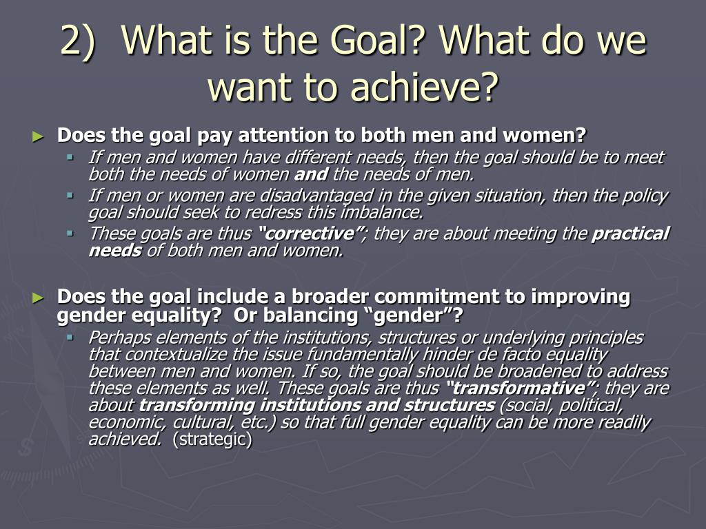 2)  What is the Goal? What do we want to achieve?