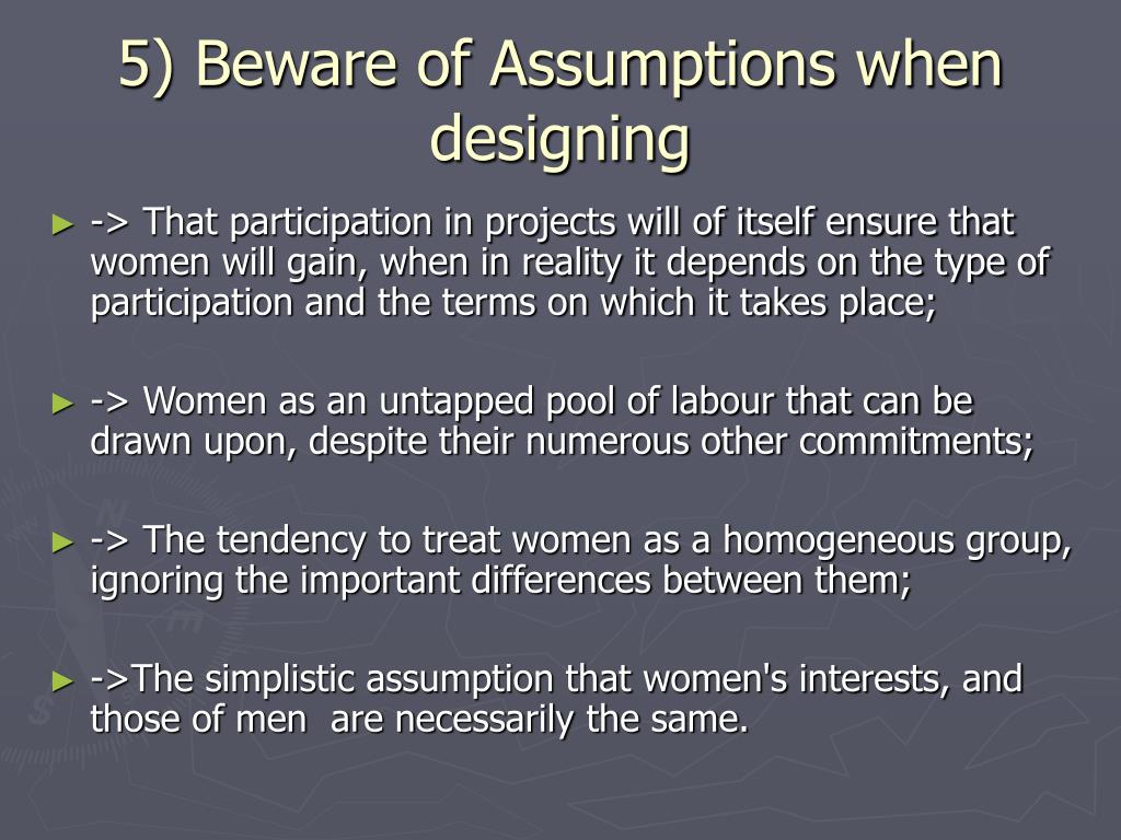 5) Beware of Assumptions when designing