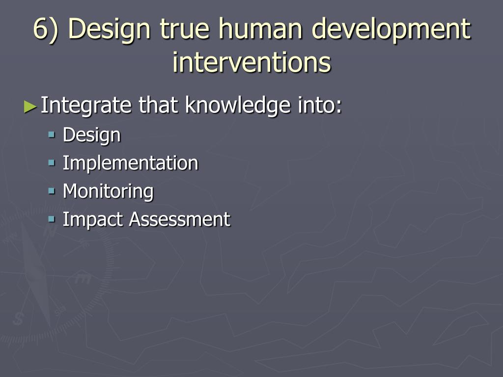 6) Design true human development interventions