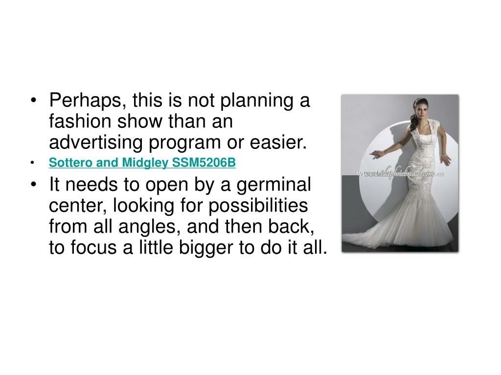 Perhaps, this is not planning a fashion show than an advertising program or easier.