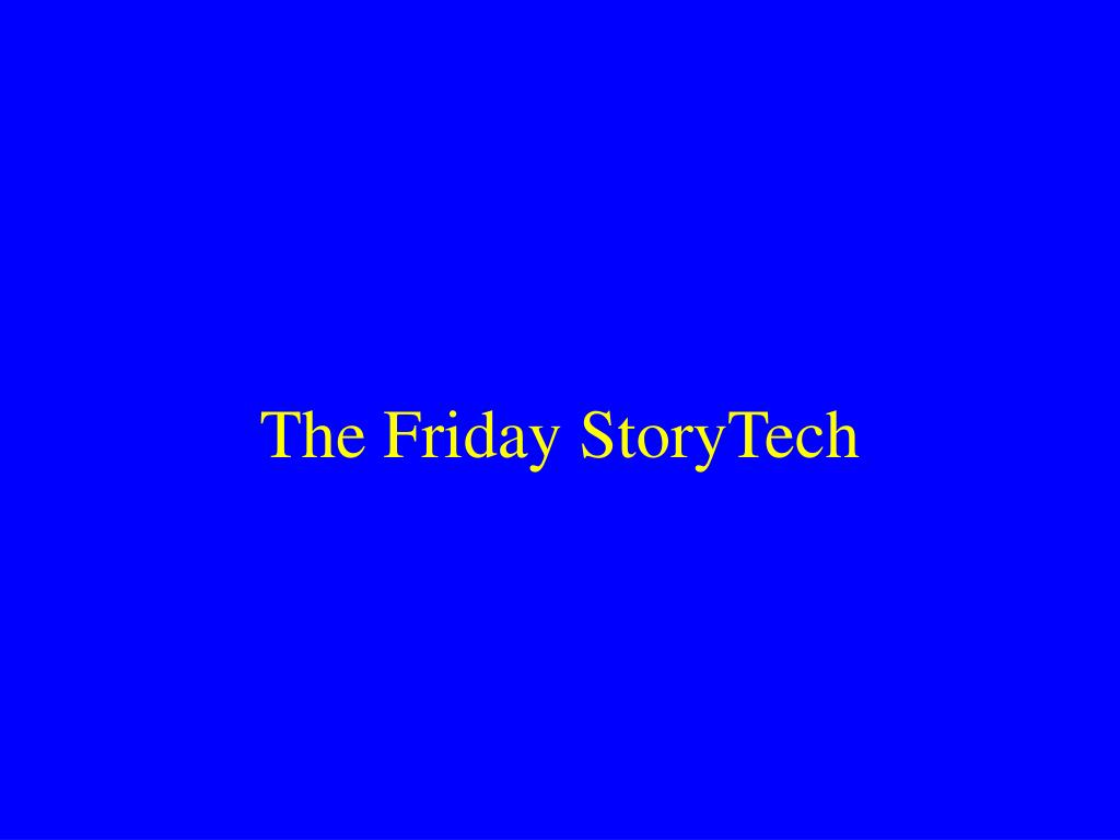 The Friday StoryTech