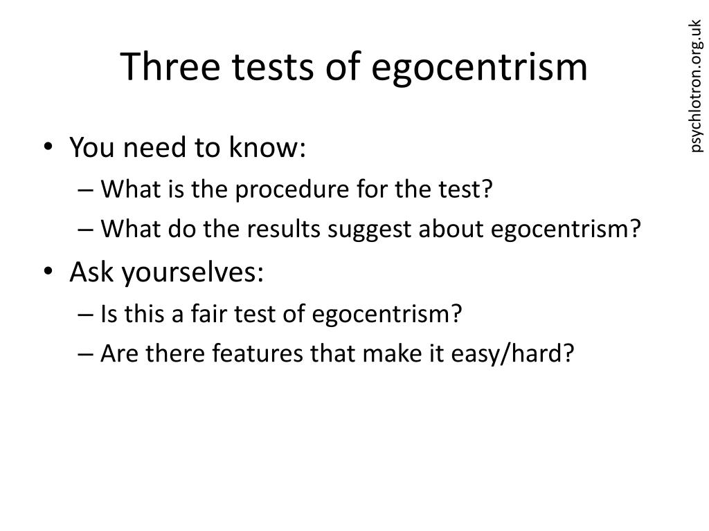 Three tests of egocentrism