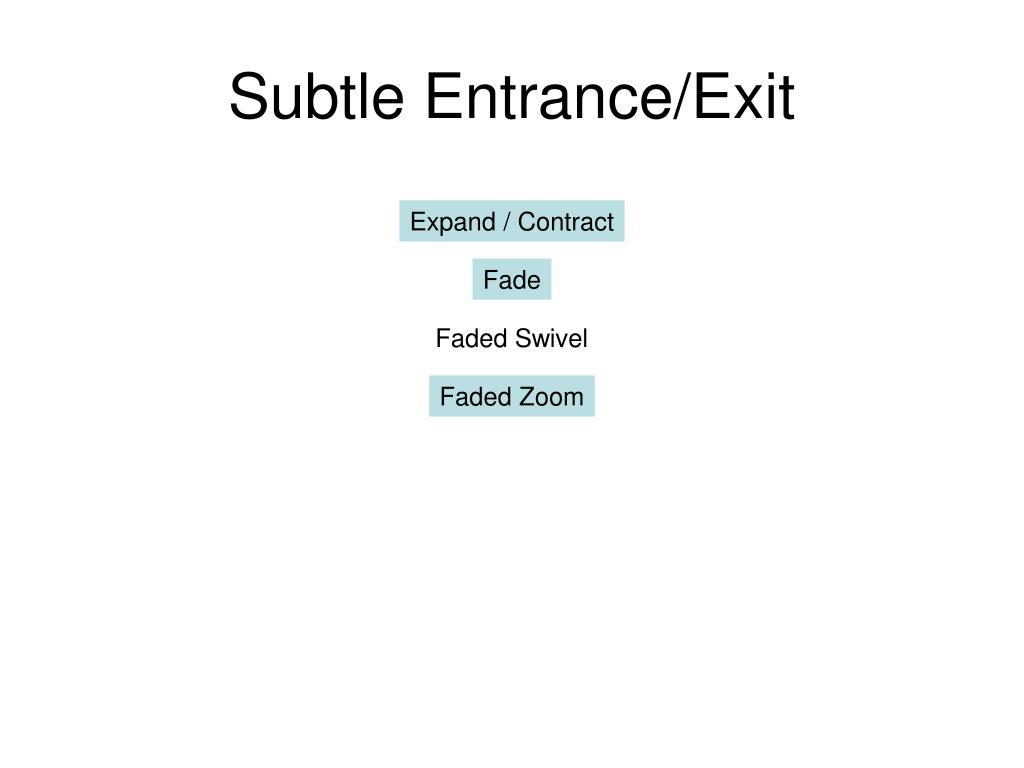 Subtle Entrance/Exit