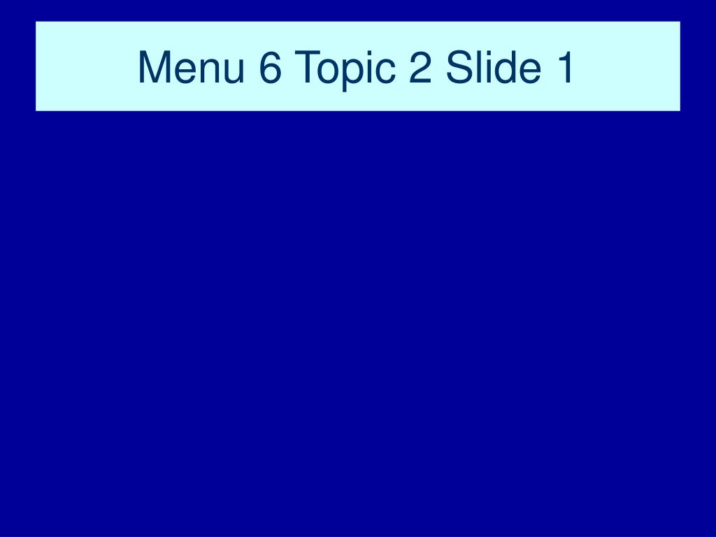 Menu 6 Topic 2 Slide 1