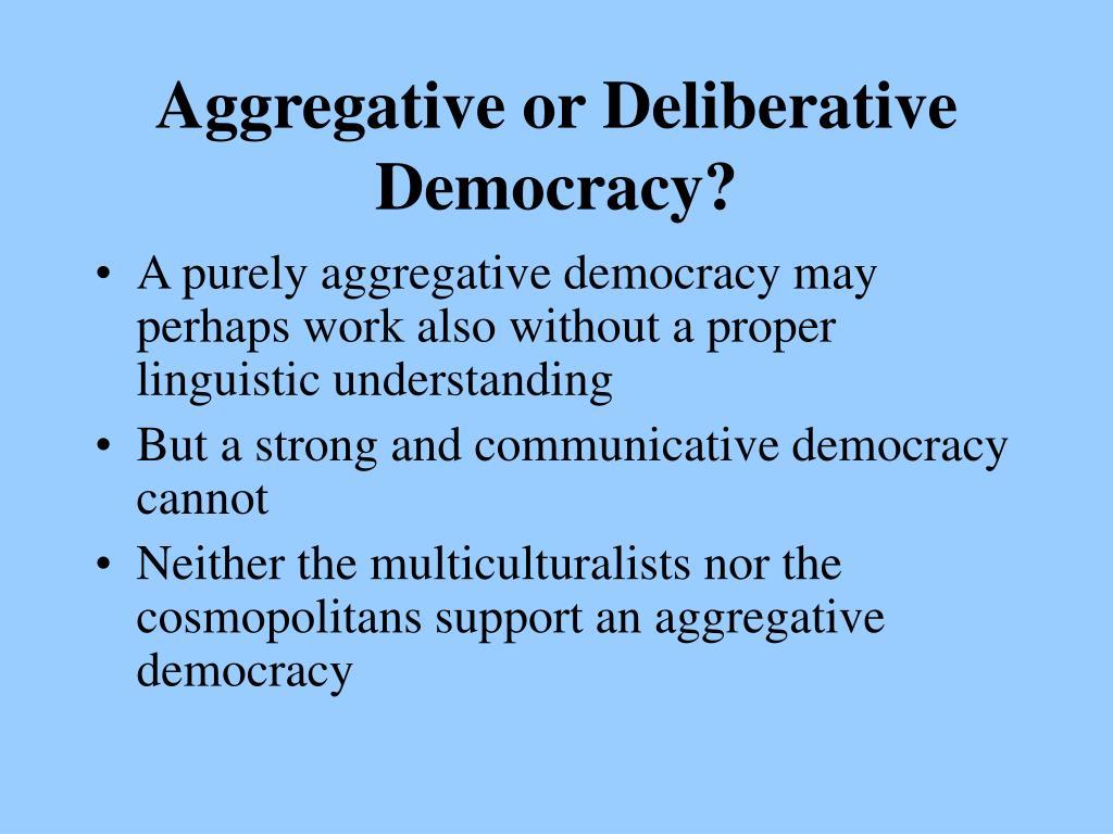 Aggregative or Deliberative Democracy?