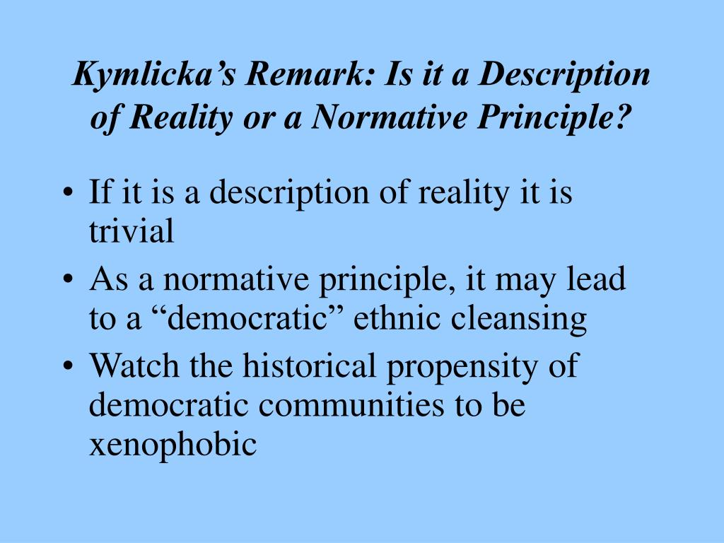 Kymlicka's Remark: Is it a Description of Reality or a Normative Principle?
