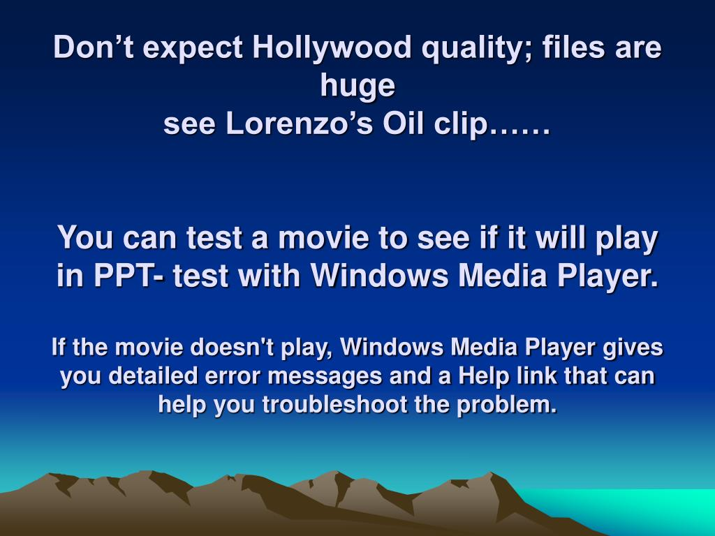 Don't expect Hollywood quality; files are huge